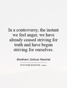 in-a-controversy-the-instant-we-feel-anger-we-have-already-ceased-striving-for-truth-and-have-begun-striving-for-ourselves-quote-1